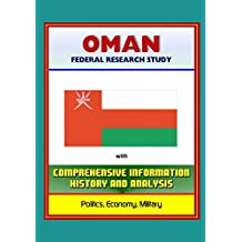 Oman: Federal Research Study with Comprehensive Information, History, and Analysis - Politics, Economy, Military