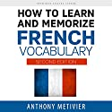 How to Learn and Memorize French Vocabulary | Livre audio Auteur(s) : Anthony Metivier Narrateur(s) : Robert J. Eckrich