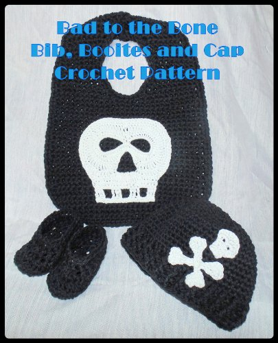 Bad to the Bone Bib, Booties and Cap Crochet Patterns]()