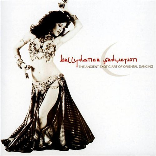 Bellydance Seduction : The Ancient Exotic Art of Oriental Dancing