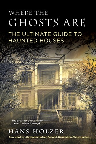 Where the Ghosts Are: The Ultimate Guide to Haunted Houses]()