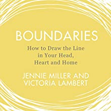 Boundaries: How to Draw the Line in Your Head, Heart and Home Audiobook by Jennie Miller, Victoria Lambert Narrated by Jennie Miller, Victoria Lambert