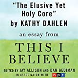 The Elusive Yet Holy Core: A 'This I Believe' Essay