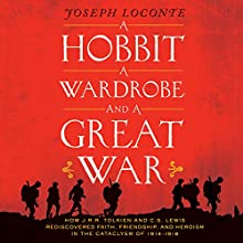 A Hobbit, A Wardrobe and a Great War: How J.R.R. Tolkien and C.S. Lewis Rediscovered Faith, Friendship, and Heroism in the Cataclysm of 1914-1918 | Livre audio Auteur(s) : Joseph Loconte Narrateur(s) : Dave Hoffman
