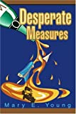 Desperate Measures, Mary E. Young, 059527868X