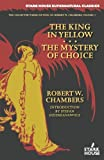 img - for The King in Yellow / The Mystery of Choice (The Collected Weird Fiction of Robert W. Chambers) book / textbook / text book