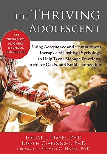 The Thriving Adolescent: Using Acceptance and Commitment Therapy and Positive Psychology to Help Teens Manage Emotions, Achieve Goals, and Build Connection by Louise L. Hayes PhD (2015-11-01)