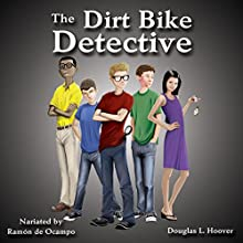 The Dirt Bike Detective Audiobook by Douglas L. Hoover Narrated by Ramon de Ocampo