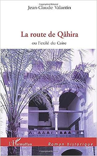 La route de Qâhira (Roman historique) (French Edition)