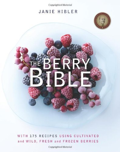 The Berry Bible: With 175 Recipes Using Cultivated and Wild, Fresh and Frozen Berries by Janie Hibler