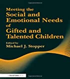 Meeting the Social and Emotional Needs of Gifted and Talented Children, Michael J Stopper, 185346645X