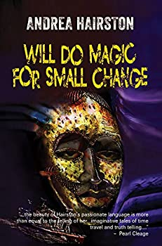 Will Do Magic For Small Change by Andrea Hairston