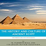 The World's Greatest Civilizations: The History and Culture of Ancient Egypt | M. Clement Hall,Charles River Editors
