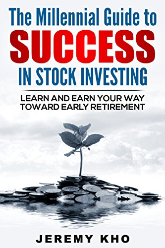 The Millennial Guide to Success in Stock Investing: Learn and Earn Your Way Toward Early Retirement