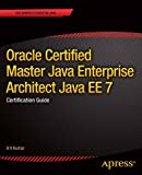 Oracle Certified Master Java Enterprise Architect Java EE 7, B. V. Kumar, 1430250011