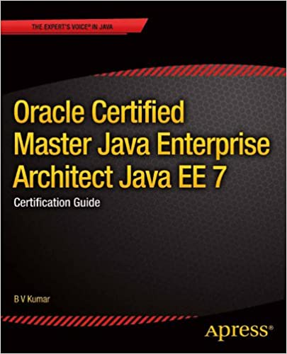 Oracle Certified Master Java Enterprise Architect Java EE 7: Certification  Guide: B V Kumar: 9781430250012: Amazon.com: Books