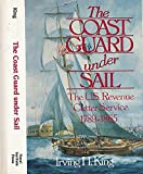 img - for The Coast Guard Under Sail: The U.S. Revenue Cutter Service, 1789-1865 book / textbook / text book