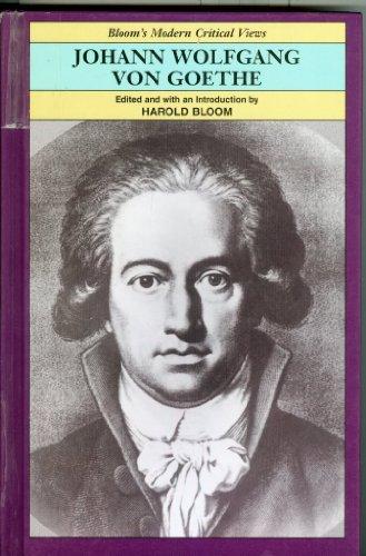 Johann Wolfgang Von Goethe (Bloom's Modern Critical Views)