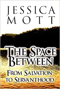The Space Between From Salvation To Servanthood Jessica