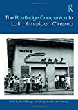 The Routledge Companion to Latin American Cinema (Routledge Media and Cultural Studies Companions)
