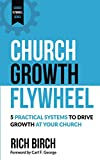 #5: Church Growth Flywheel: 5 Practical Systems to Drive Growth at Your Church (Church Flywheel Series Book 1)