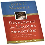 Developing The Leaders Around You: Participant Guide