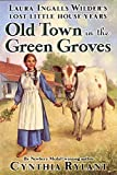 Old Town In The Green Groves: Laura Ingalls Wilder's Lost Little House Years by Cynthia Rylant (May 13,2004)