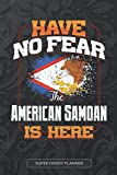 Have No Fear The American Samoan Is Here: American Samoan Planner Calender Journal Notebook Gift Plus Much More Gift For American Samoan With there Heritage And Roots From American Samoa
