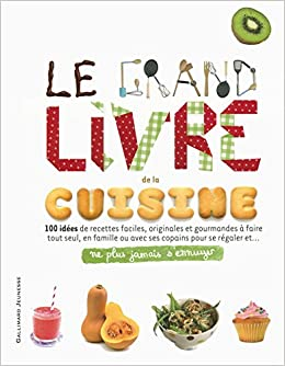 Le Grand Livre De La Cuisine 100 Idees De Recettes Faciles