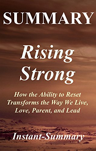Summary: Rising Strong: Book by Brene Brown - How the Ability to Reset Transforms the Way We Live, Love, Parent, and Lead (Summary - Rising Strong: A Full ... Paperback,Hardcover, Audible, Summary 1)