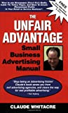 The Unfair Advantage Small Business Advertising Manual Subtitled; How to use Newspaper, Direct Mail, Radio, Cable TV, Yellow Pages, and other ... profits in your retail or service business.