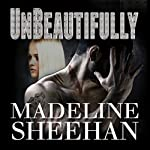 Unbeautifully: Undeniable Series, Book 2 | Madeline Sheehan
