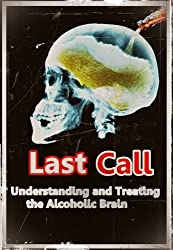 Last Call: Understanding and Treating the Alcoholic Brain: (Abuse, Alcohol, Alcoholic, Alcoholism, Alcohol Addiction, Dependence, Dependency)