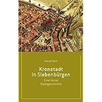 Kronstadt in Siebenbürgen: Eine kleine Stadtgeschichte