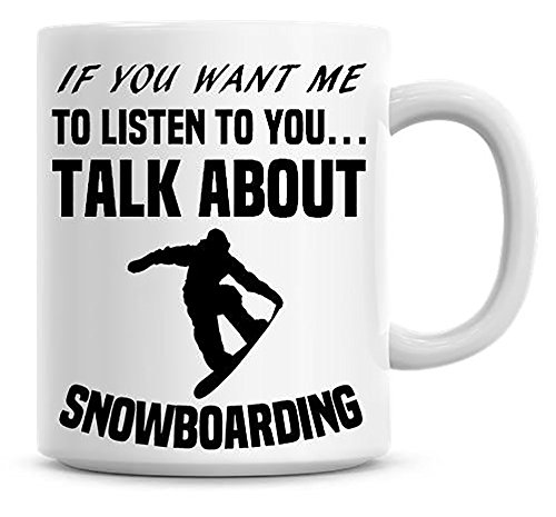 If You Want Me To Listen To You. Talk About Snowboarding Coffee Mug, Ceramic Mug, Christmas Gift, Birthday Gift, Anniversary Gift, Gift For Him, Gift For Her, Gift Idea For Friends, 11oz 15oz