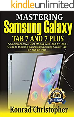 Mastering Samsung Galaxy Tab S7 and S7 plus: A comprehensive User Manual With Step-by-Step Guide to hidden features of Samsung Galaxy Tab S7 and S7 plus