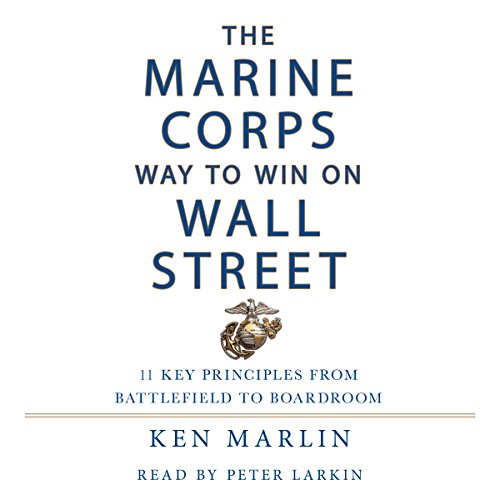 The Marine Corps Way to Win on Wall Street: 11 Key Principles from Battlefield to Boardroom by Macmillan Audio
