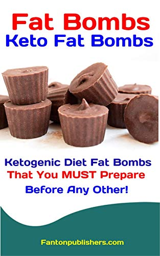 Fat Bombs: Keto Fat Bombs: Ketogenic Diet Fat Bombs That You MUST Prepare Before Any Other! (Ace Keto Book 9) ()