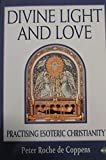img - for Divine Light and Love: Practicing Esoteric Christianity book / textbook / text book