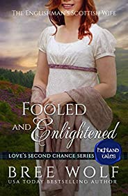 Fooled & Enlightened: The Englishman's Scottish Wife (Love's Second Chance: Highland T
