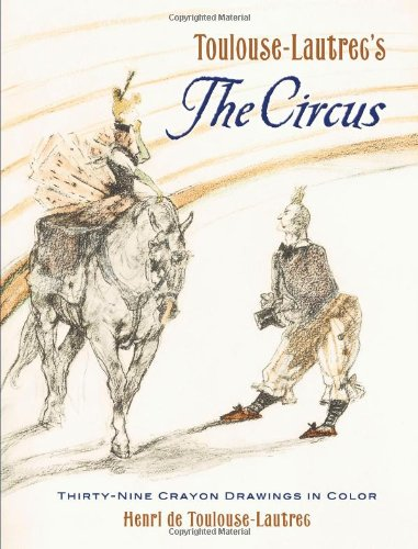 Download Toulouse-Lautrec's The Circus: Thirty-Nine Crayon Drawings in Color pdf