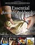 The Essential Amish Cookbook: Everyday Recipes from Farm & Pantry (Lovina Eicher's Amish Kitchen)