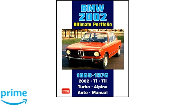 BMW 2002 Ultimate Portfolio 1968-1976: The Story of One of BMWs Truly Classic Models is Told Through 74 Contemporary Articles - Models: 2002 Ti, Tii, Turbo ...