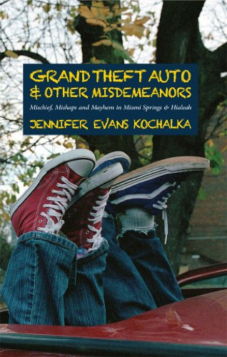 Grand Theft Auto and Other Misdemeanors: Mischief, Mishaps and Mayhem in Miami Springs and Hialeah (Bronze Grand Collection)