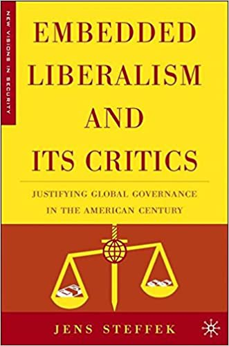 Read online Embedded Liberalism and its Critics: Justifying Global Governance in the American Century (New Visions in Security) PDF, azw (Kindle)