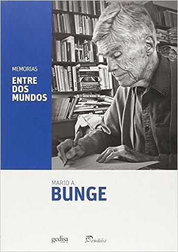 Résultat de recherche d'images pour MEMORIAS. ENTRE DOS MUNDOS (Mario Bunge, 2014)