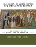 The Prophecy of Dante and the New Jerusalem of Ravenna: The Secrets of the Architecture of Ravenna Italy