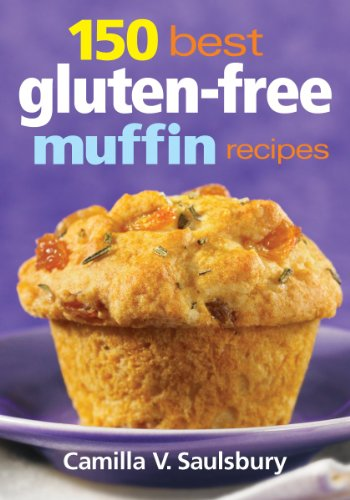 150 Best Gluten-Free Muffin Recipes by Camilla Saulsbury