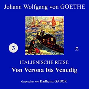 Von Verona bis Venedig (Italienische Reise 3) Hörbuch