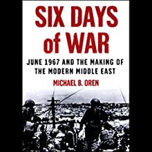 Six Days of War: June 1967 and the Making of the Modern Middle East Audiobook by Michael B. Oren Narrated by Robert Whitfield
